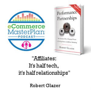 """Podcast 142 Robert Glazer Affiliate Marketing Guru and author of """"Performance partnerships: The Checkered past, Changing Present and Exciting Future of Affiliate Marketing"""""""