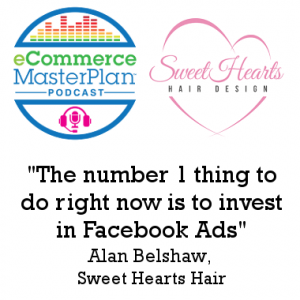Podcast 146 Sweet Hearts Hair's Alan Belshaw on launching an eCommerce business after first building a Facebook following