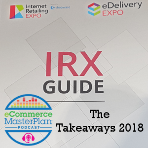 Podcast 150-5 Takeaways from the Internet Retailing Expo 2018