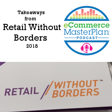 Podcast 149-5 Takeaways from Retail Without Borders 2018