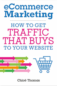 ecommerce marketing: how to get traffic that buys to your website by chloe thomas