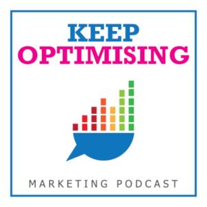 Keep Optimising Marketing Podcast