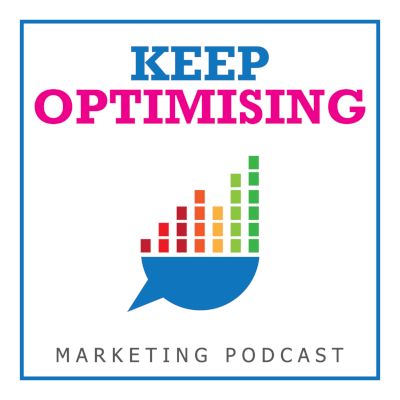 Keep Optimising Marketing Podcast