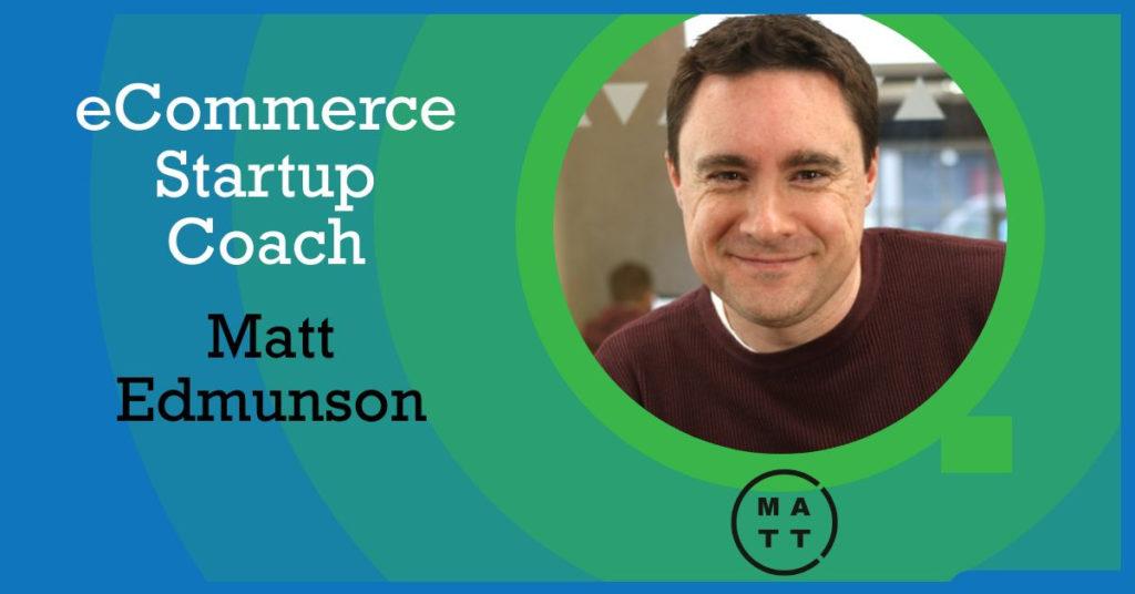 ecommerce startup coach Matt Edmundson